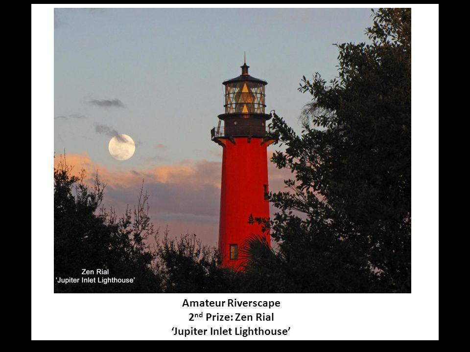 Amateur Riverscape 2 nd Prize: Zen Rial 'Jupiter Inlet Lighthouse'
