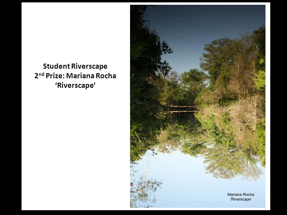 Student Riverscape 2 nd Prize: Mariana Rocha 'Riverscape'