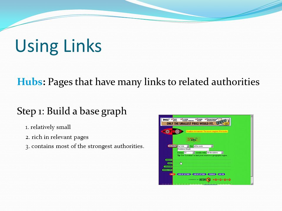 Using Links Hubs: Pages that have many links to related authorities Step 1: Build a base graph 1.