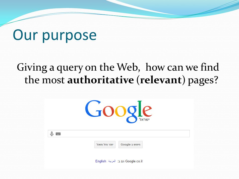 Our purpose Giving a query on the Web, how can we find the most authoritative (relevant) pages