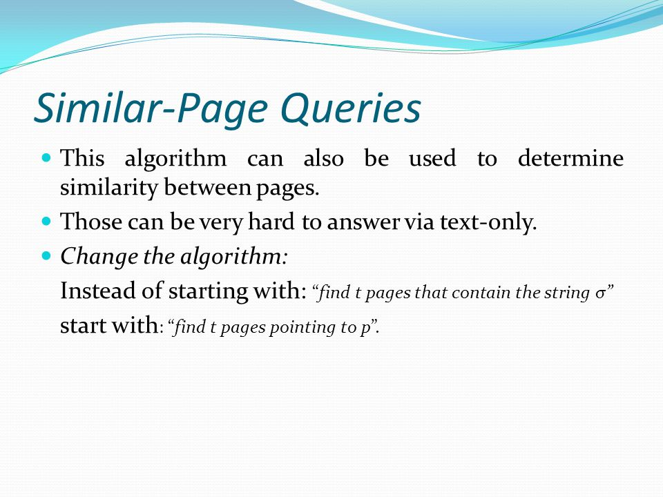 Similar-Page Queries This algorithm can also be used to determine similarity between pages.