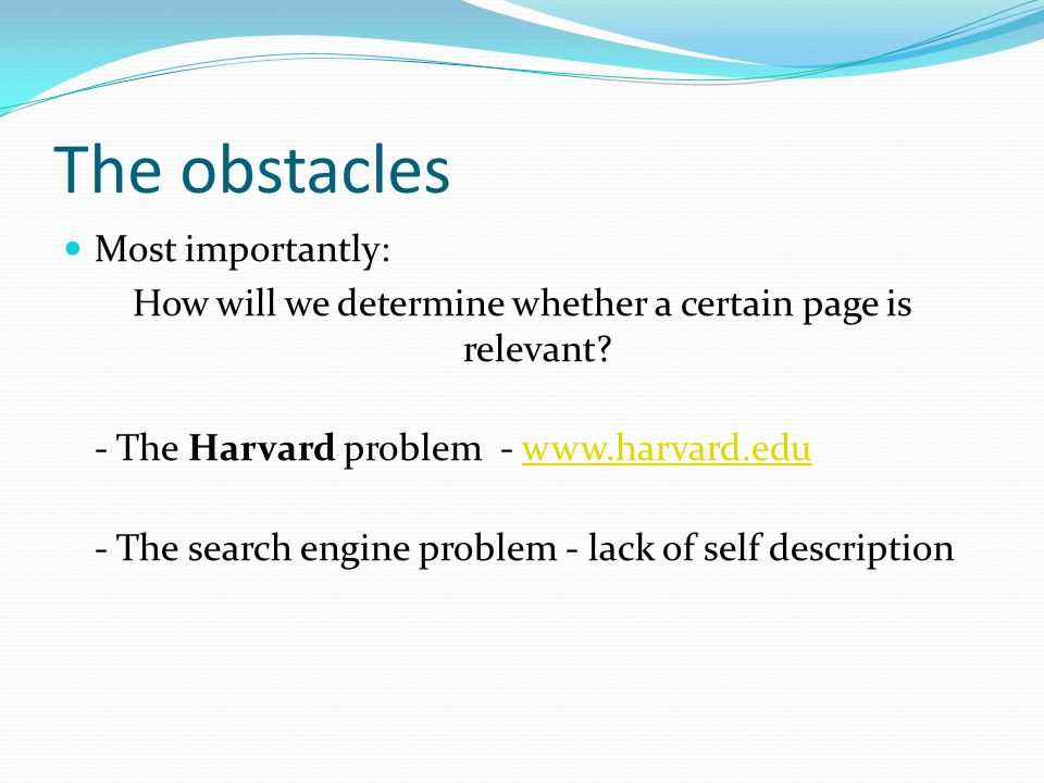 The obstacles Most importantly: How will we determine whether a certain page is relevant.