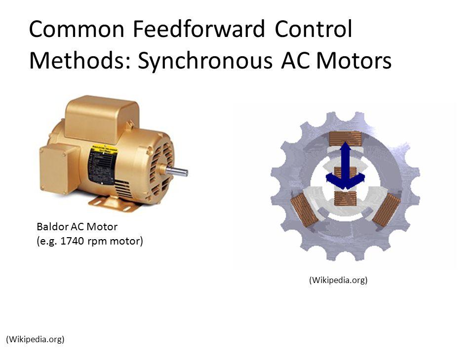 Common Feedforward Control Methods: Synchronous AC Motors (Wikipedia.org) Baldor AC Motor (e.g. 1740 rpm motor) (Wikipedia.org)