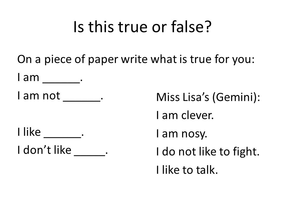 Is this true or false.On a piece of paper write what is true for you: I am ______.