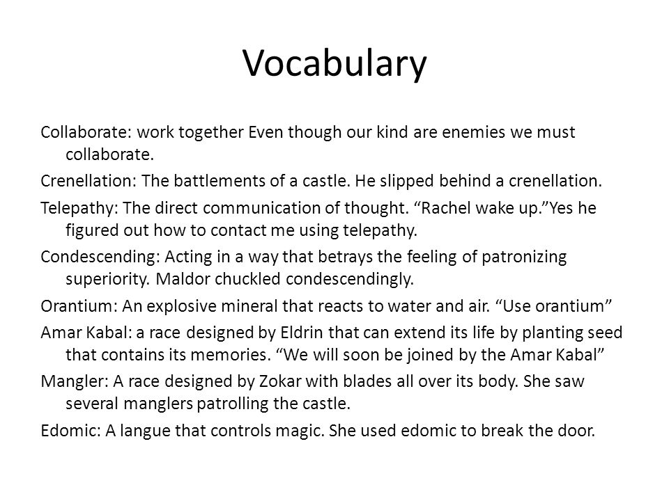 Vocabulary Collaborate: work together Even though our kind are enemies we must collaborate. Crenellation: The battlements of a castle. He slipped behi