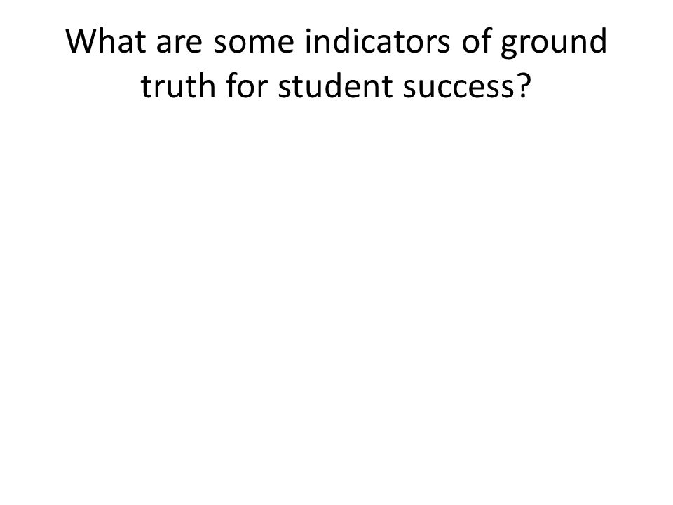 What are some indicators of ground truth for student success?