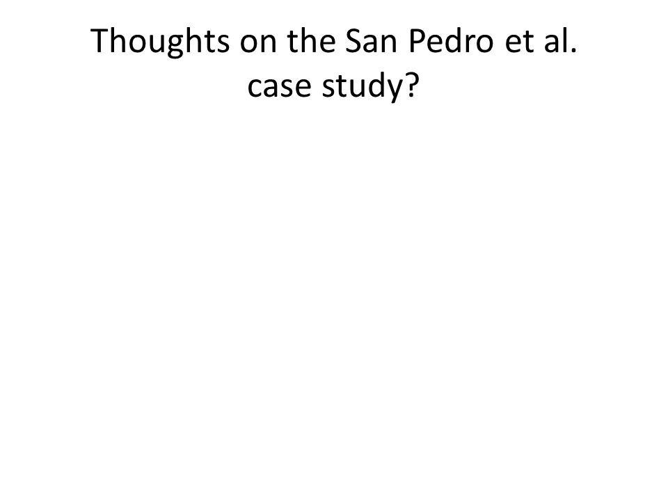 Thoughts on the San Pedro et al. case study?