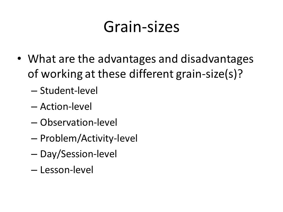 Grain-sizes What are the advantages and disadvantages of working at these different grain-size(s).