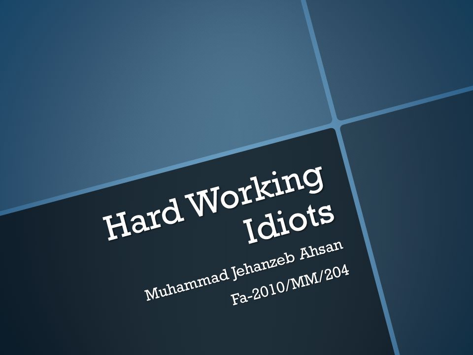 Hard Working Idiots Muhammad Jehanzeb Ahsan Fa-2010/MM/204