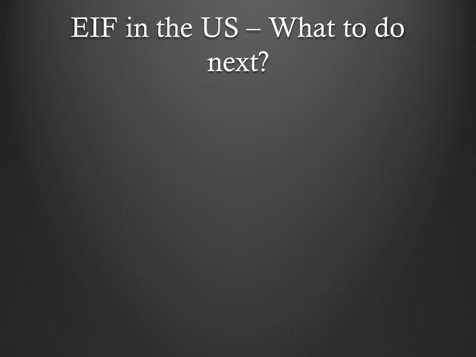 EIF in the US – What to do next