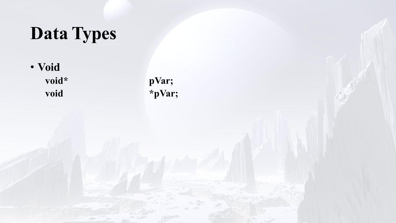 Data Types Void void*pVar;