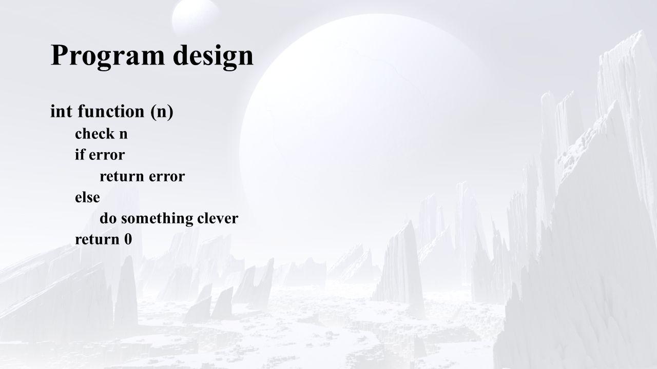 Program design int function (n) check n if error return error else do something clever return 0