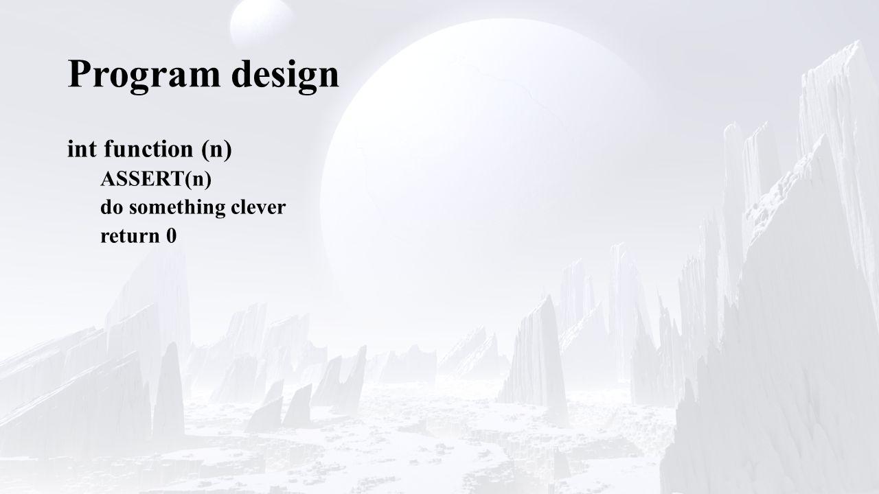 Program design int function (n) ASSERT(n) do something clever return 0