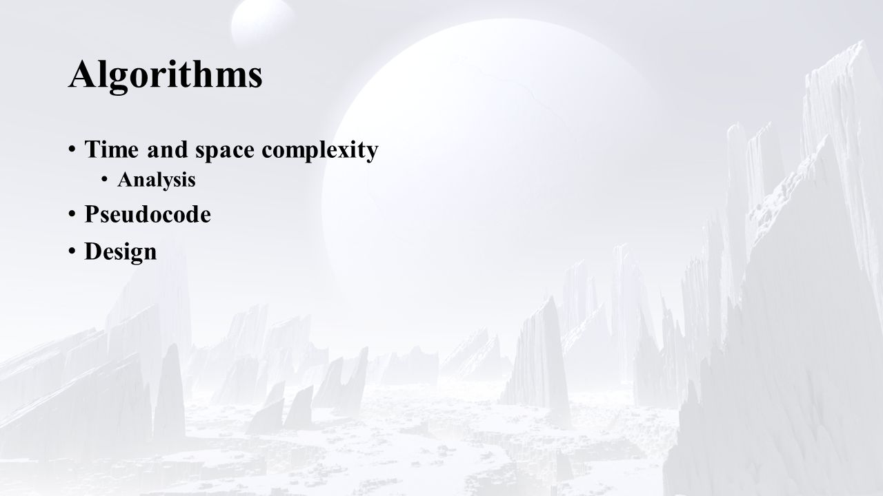 Algorithms Time and space complexity Analysis Pseudocode Design