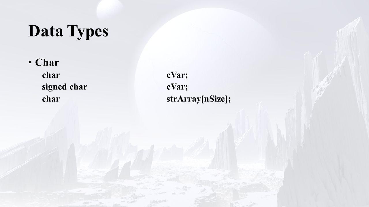 Data Types Char charcVar; signed charcVar; charstrArray[nSize];