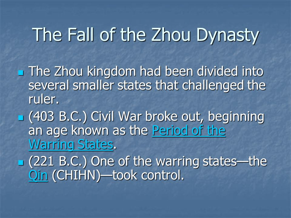 The Fall of the Zhou Dynasty The Zhou kingdom had been divided into several smaller states that challenged the ruler. The Zhou kingdom had been divide