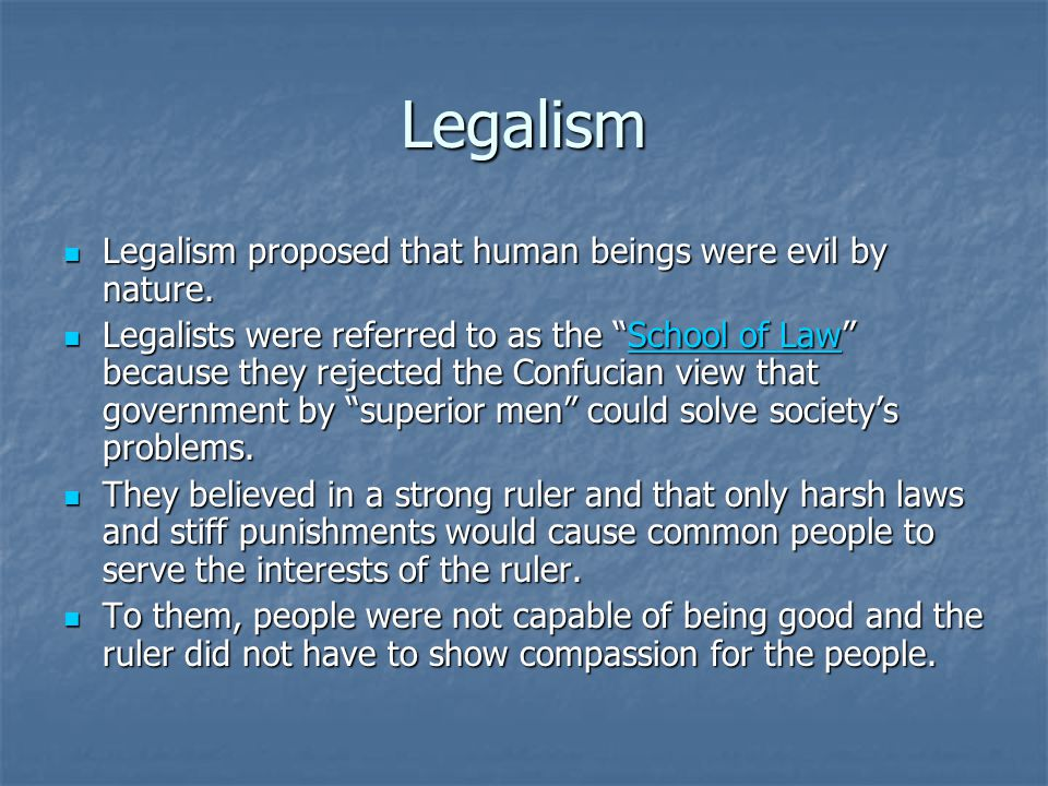 Legalism Legalism proposed that human beings were evil by nature. Legalism proposed that human beings were evil by nature. Legalists were referred to