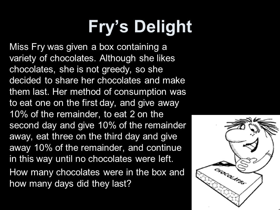 Fry's Delight Miss Fry was given a box containing a variety of chocolates.