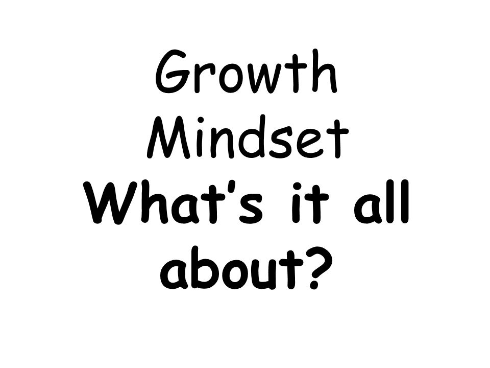 Growth Mindset What's it all about