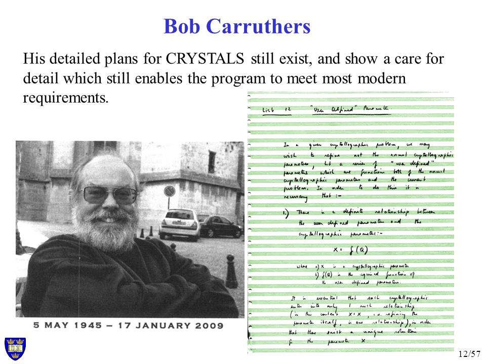 12/57 Bob Carruthers His detailed plans for CRYSTALS still exist, and show a care for detail which still enables the program to meet most modern requirements.