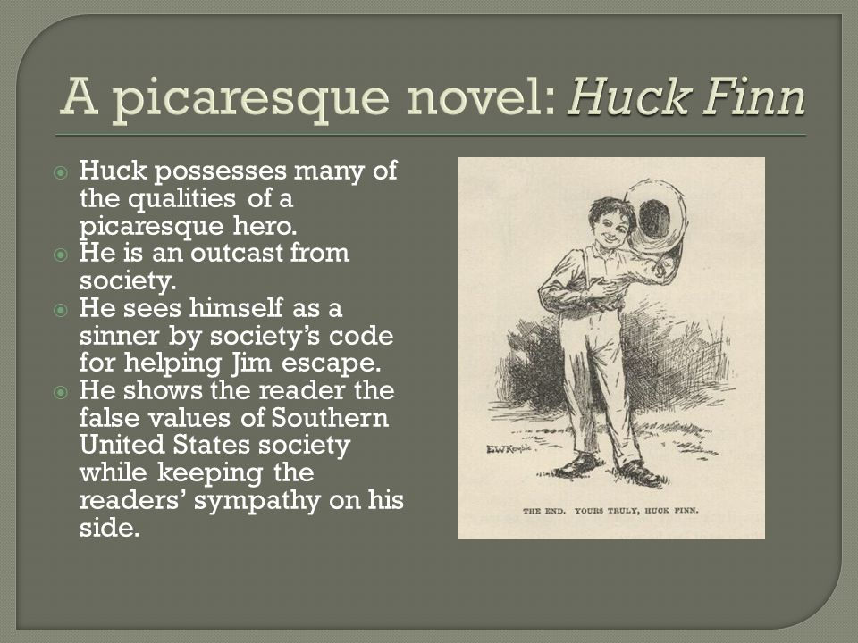  Huck possesses many of the qualities of a picaresque hero.