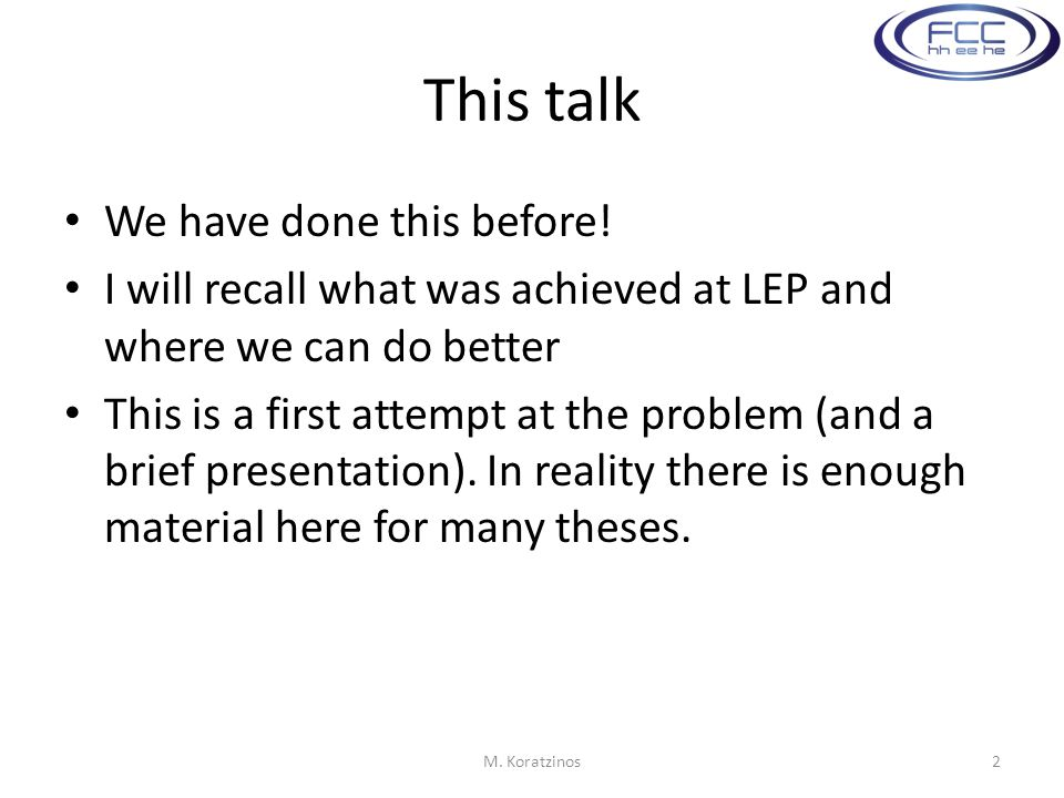 This talk We have done this before! I will recall what was achieved at LEP and where we can do better This is a first attempt at the problem (and a br