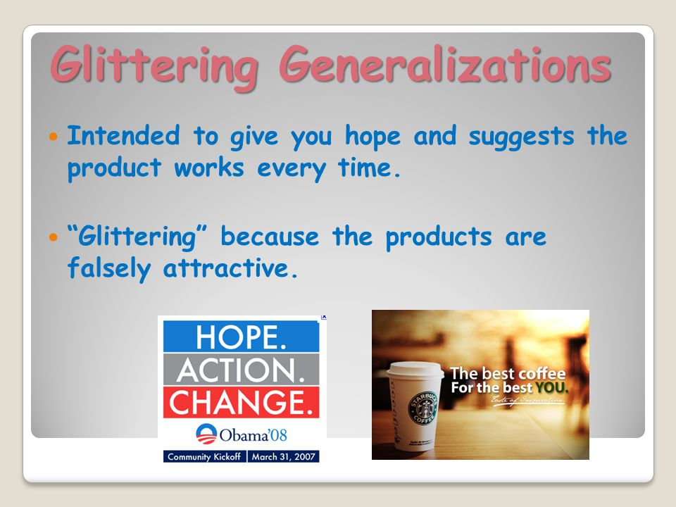 Glittering Generalizations Intended to give you hope and suggests the product works every time.