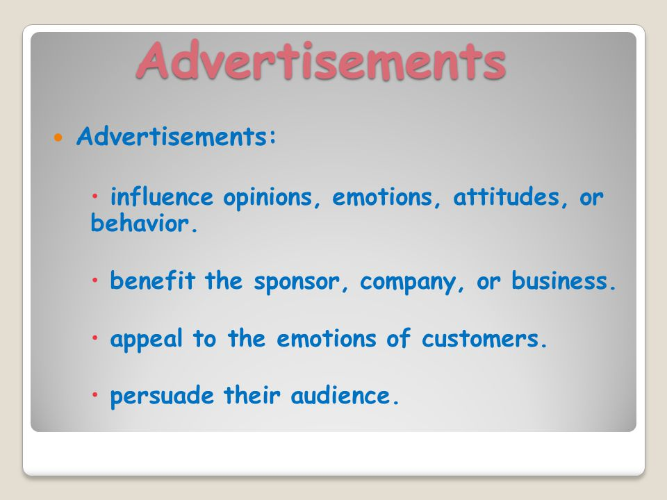 Advertisements Advertisements:  influence opinions, emotions, attitudes, or behavior.