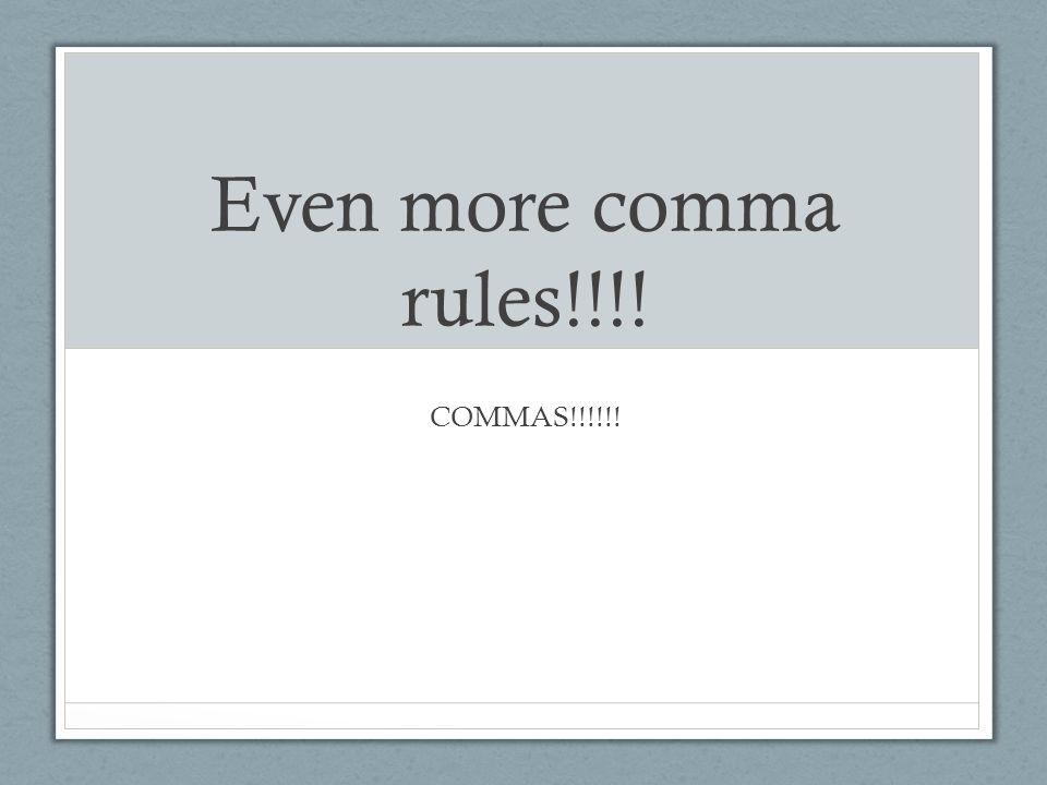 Even more comma rules!!!! COMMAS!!!!!!
