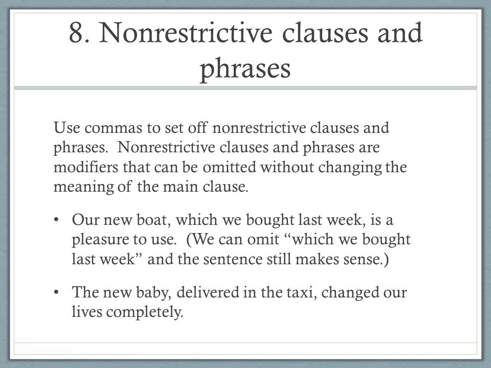8. Nonrestrictive clauses and phrases Use commas to set off nonrestrictive clauses and phrases. Nonrestrictive clauses and phrases are modifiers that