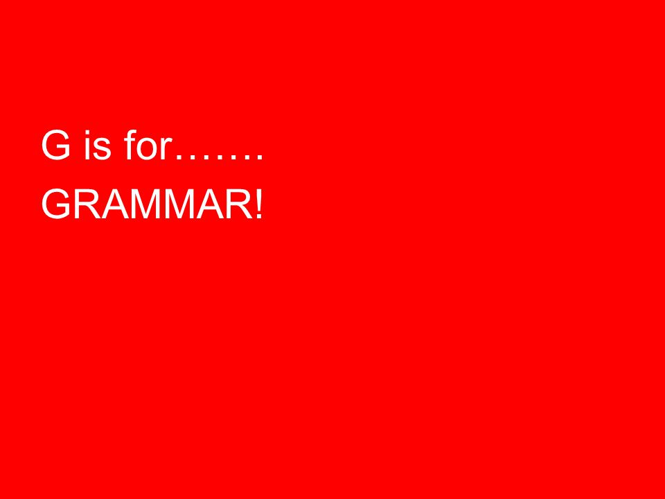 G is for……. GRAMMAR!