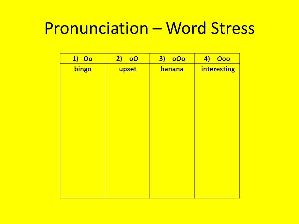 Pronunciation – Word Stress 1) Oo2) oO3) oOo4) Ooo bingo upsetbanana i interesting