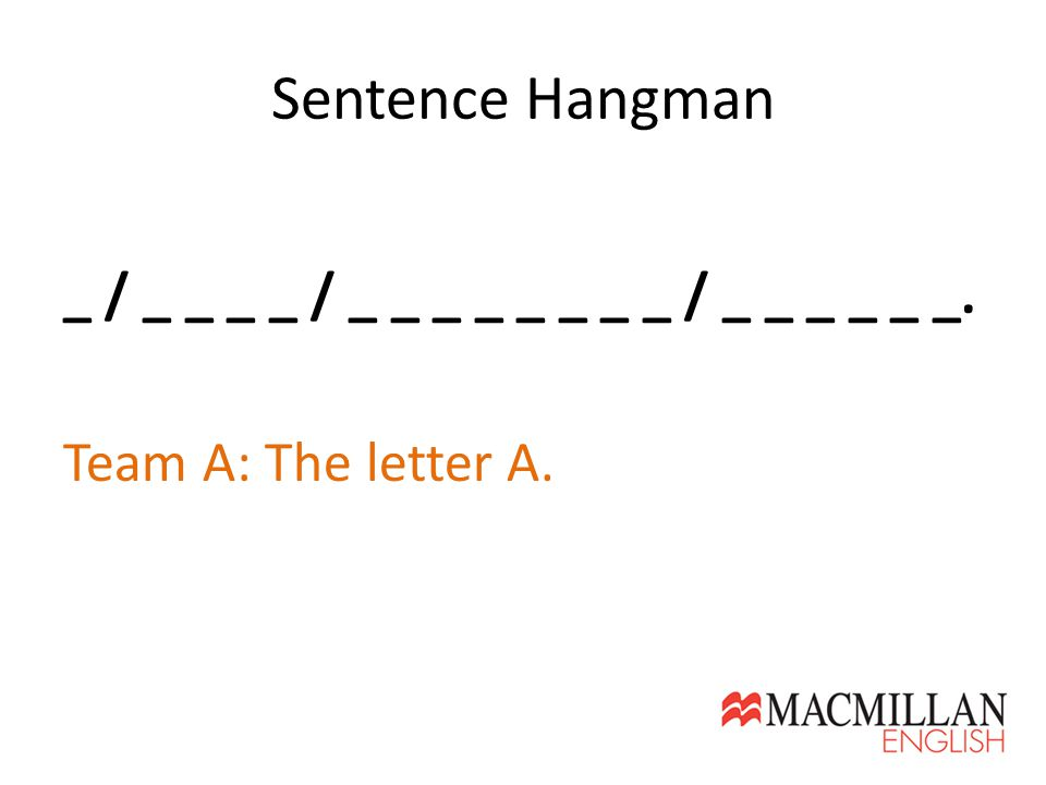 Sentence Hangman _ / _ _ _ _ / _ _ _ _ _ _ _ _ / _ _ _ _ _ _. Team A: The letter A.