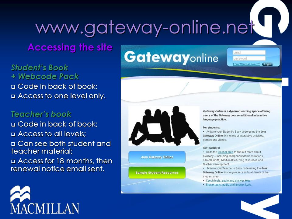 www.gateway-online.net Accessing the site Student's Book + Webcode Pack  Code in back of book;  Access to one level only.