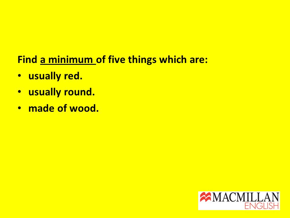 Find a minimum of five things which are: usually red. usually round. made of wood.