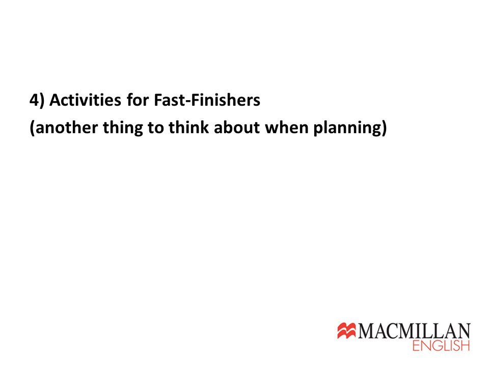 4) Activities for Fast-Finishers (another thing to think about when planning)