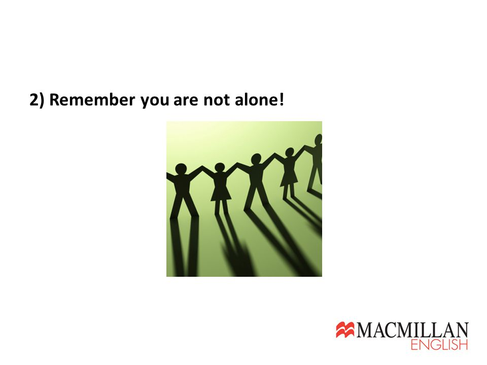 2) Remember you are not alone!