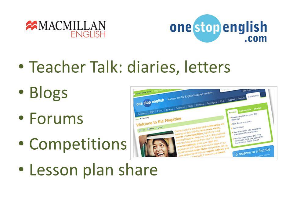 Teacher Talk: diaries, letters Blogs Forums Competitions Lesson plan share