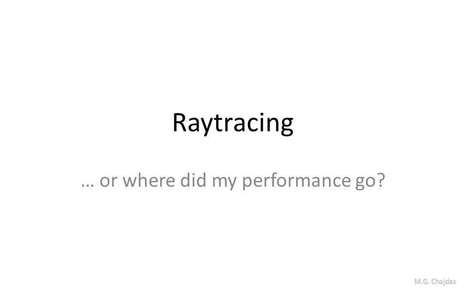 Ray-tracing Name says it all: Trace rays – Lots of rays – And some more Hardware vendors love it!