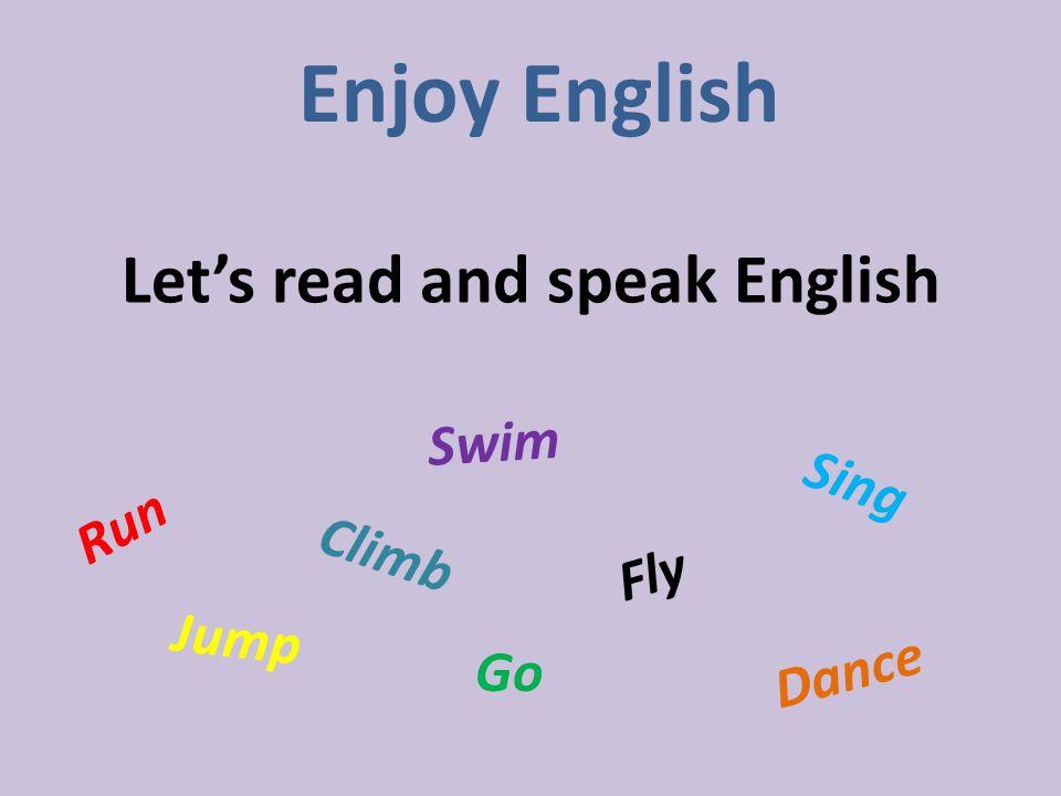 Let's read and speak English Enjoy English Run Jump Fly Climb Go Swim Dance Sing