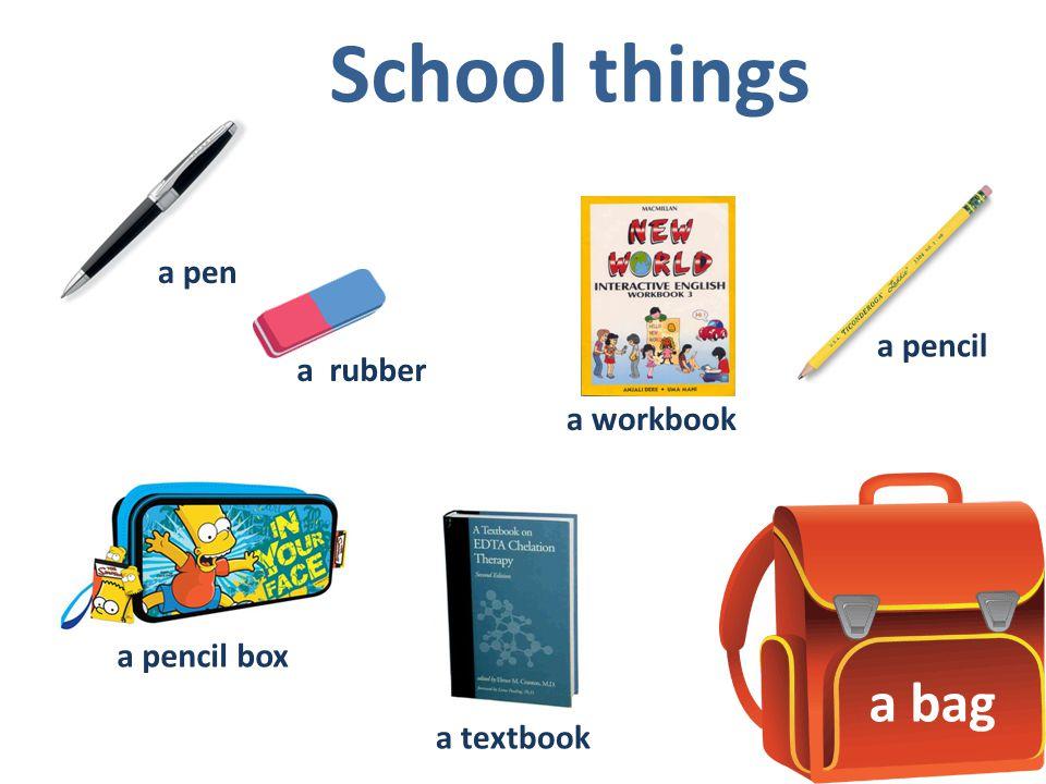 a pen a rubber a pencil a pencil box a textbook a workbook a bag School things
