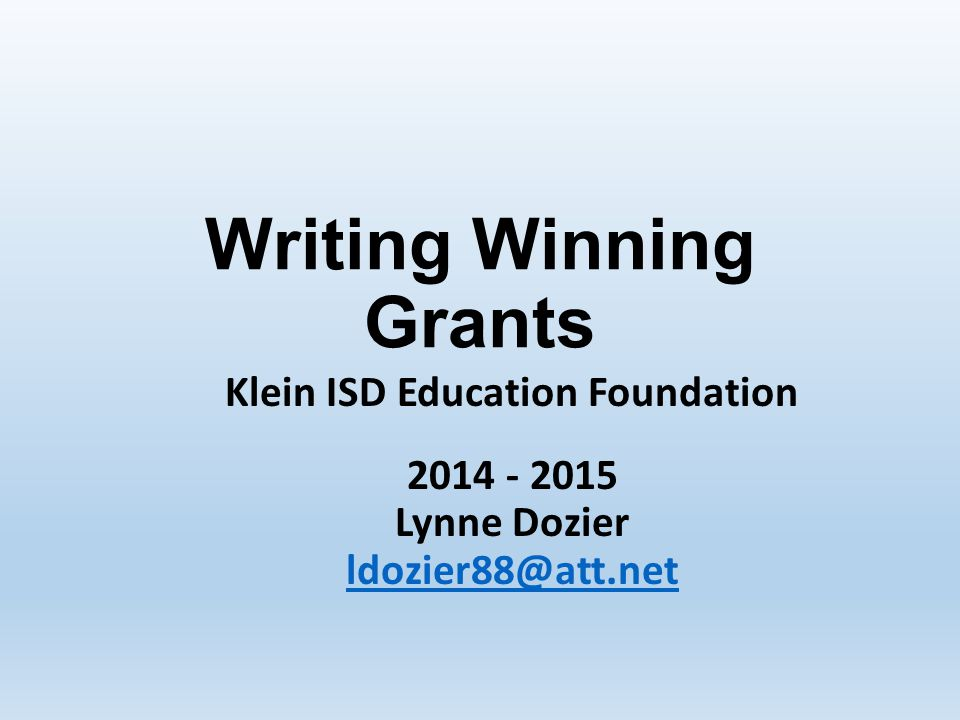 Writing Winning Grants Klein ISD Education Foundation 2014 - 2015 Lynne Dozier ldozier88@att.net