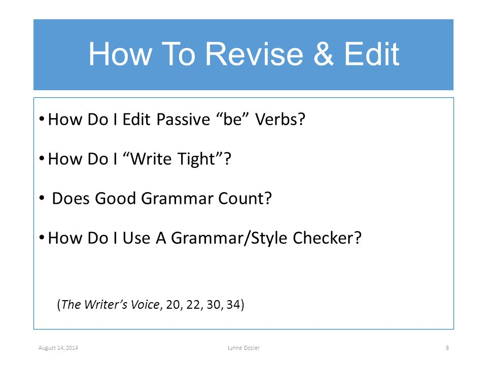 "How To Revise & Edit How Do I Edit Passive ""be"" Verbs? How Do I ""Write Tight""? Does Good Grammar Count? How Do I Use A Grammar/Style Checker? (The Wri"