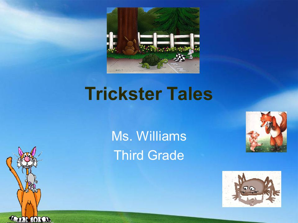 Trickster Tales Trickster Tales are a kind of folktale from different cultures.