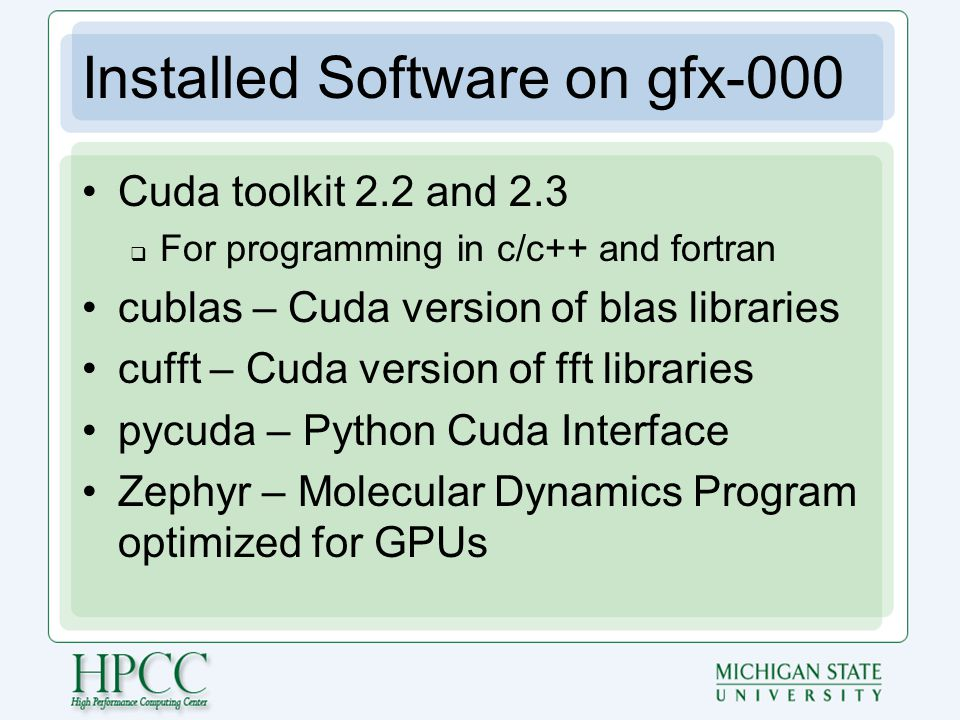 Other Available Software OpenCL  c/c++ interface Jacket  Matlab GPU wrapper Lattice Boltzmann  pde solver OpenVIDIA  Machine Vision Many Many others Cuda Zone  ~90 thousand cuda developers.