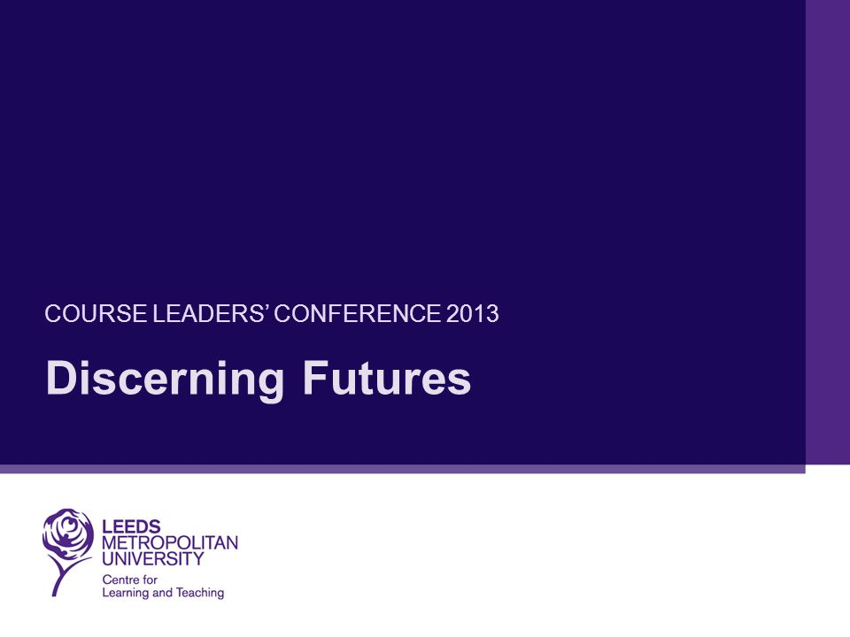 Discerning Futures COURSE LEADERS' CONFERENCE 2013