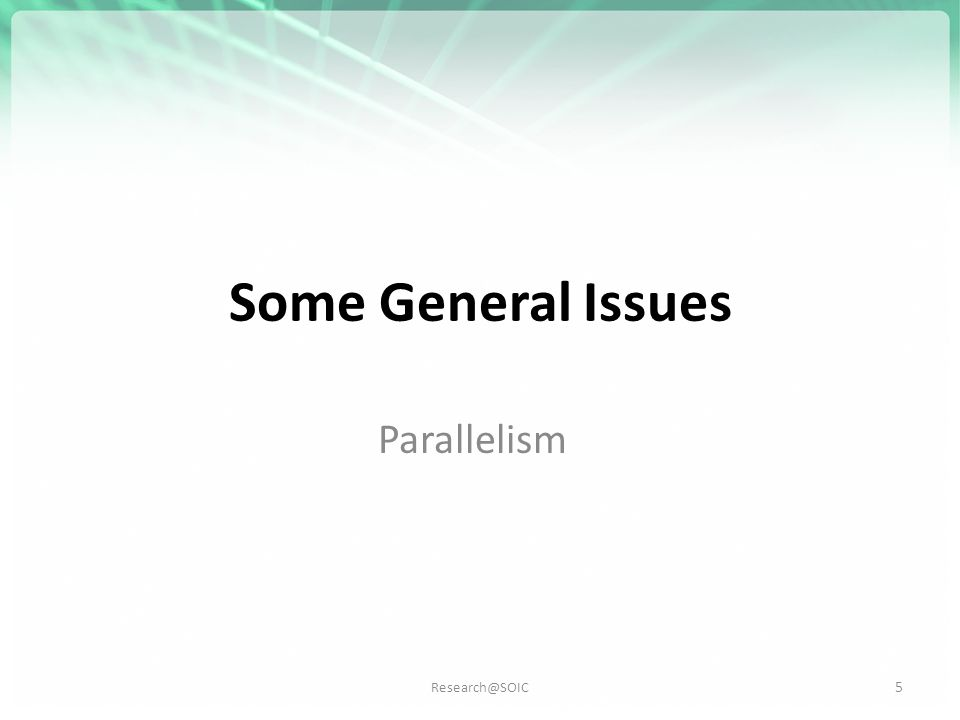 Research@SOIC Some General Issues Parallelism 5