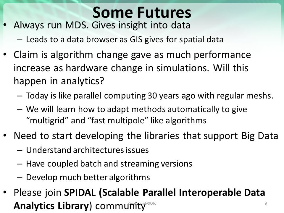 Research@SOIC Some Futures Always run MDS. Gives insight into data – Leads to a data browser as GIS gives for spatial data Claim is algorithm change g