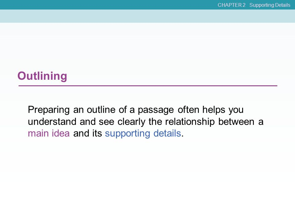 Outlining Preparing an outline of a passage often helps you understand and see clearly the relationship between a main idea and its supporting details