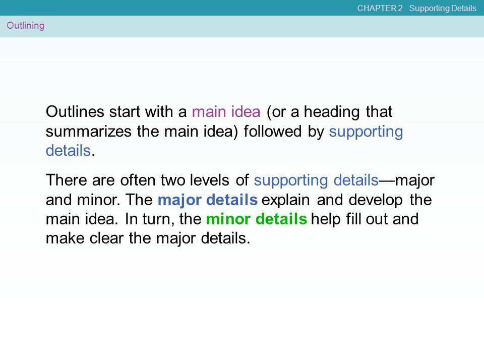 Outlining Outlines start with a main idea (or a heading that summarizes the main idea) followed by supporting details. There are often two levels of s